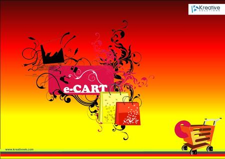 E-CART e www.kreativeek.com. e-CART Overview The search for your most favorable e-commerce shopping cart ends here at Kreative e-cart We have developed.