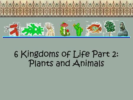 6 Kingdoms of Life Part 2: Plants and Animals. Asexual vs. Sexual Recall that all organisms reproduce either sexually or asexually –Sexual- there is a.