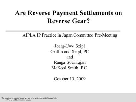 AIPLA IP Practice in Japan Committee Pre-Meeting Joerg-Uwe Szipl Griffin and Szipl, PC and Ranga Sourirajan McKool Smith, P.C. October 13, 2009 Are Reverse.
