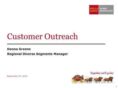 Donna Greene Regional Diverse Segments Manager 0 September 27, 2013 Customer Outreach.