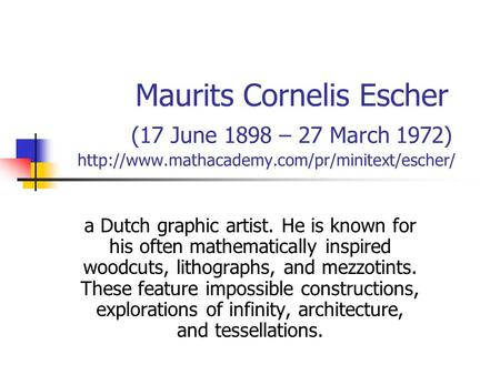 Maurits Cornelis Escher (17 June 1898 – 27 March 1972)  a Dutch graphic artist. He is known for his often.