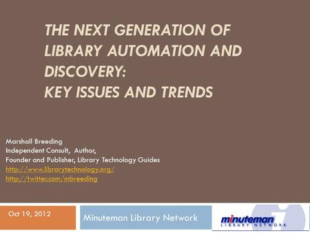 THE NEXT GENERATION OF LIBRARY AUTOMATION AND DISCOVERY: KEY ISSUES AND TRENDS Marshall Breeding Independent Consult, Author, Founder and Publisher, Library.