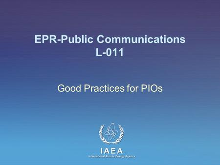 IAEA International Atomic Energy Agency EPR-Public Communications L-011 Good Practices for PIOs.