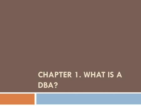 Chapter 1. What Is a DBA?.
