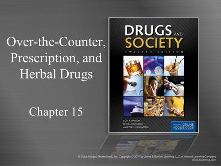 Over-the-Counter, Prescription, and Herbal Drugs Chapter 15.