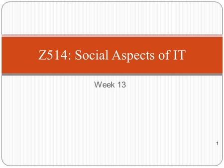 Z514: Social Aspects of IT Week 13.