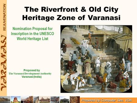 The Riverfront & Old City Heritage Zone of Varanasi Prepared by-Computer Section Nomination Proposal for Inscription in the UNESCO World Heritage List.