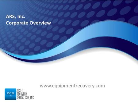 ARS, Inc. Corporate Overview www.equipmentrecovery.com.