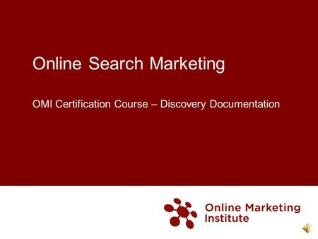 Online Search Marketing OMI Certification Course – Discovery Documentation.