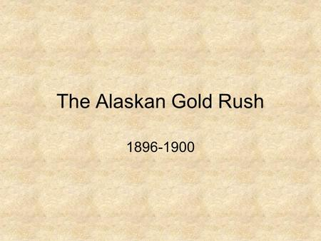 The Alaskan Gold Rush 1896-1900. On August 16, 1896 Yukon-area Indians Skookum Jim Mason and Tagish Charlie, along with Seattleite George Carmack found.