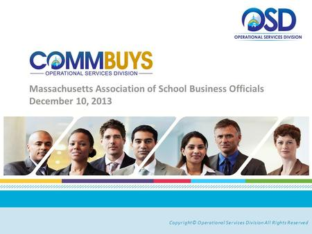 Copyright© Operational Services Division All Rights Reserved Massachusetts Association of School Business Officials December 10, 2013.