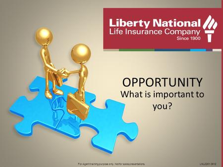 For Agent training purpose only. Not for sales presentations.LNL2281 0612 OPPORTUNITY What is important to you?