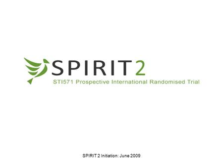 SPIRIT 2 Initiation: June 2009. Contents Key Facts Study Summary Patient recruitment –Inclusion criteria –Consent Forms –Randomisation –Study Schedule.
