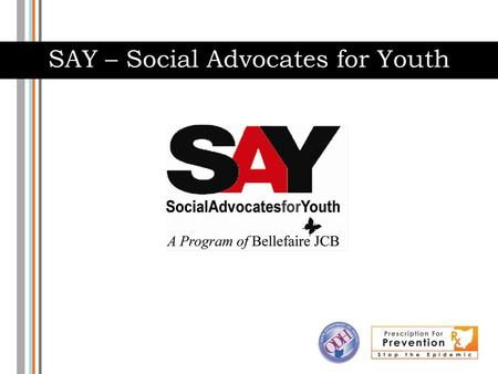 SAY – Social Advocates for Youth. SAY-Social Advocates for Youth SAY School Based Counseling – SAY provides prevention and early intervention in the following.