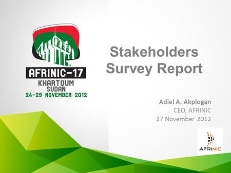 Stakeholders Survey Report Adiel A. Akplogan CEO, AFRINIC 27 November 2012.
