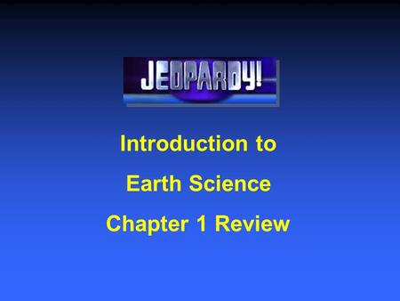 Introduction to Earth Science Chapter 1 Review First Round.
