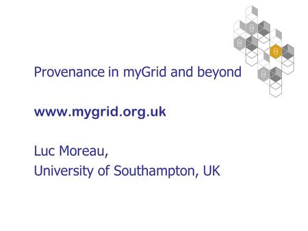 Provenance in myGrid and beyond www.mygrid.org.uk Luc Moreau, University of Southampton, UK.