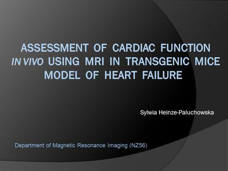 Sylwia Heinze-Paluchowska Department of Magnetic Resonance Imaging (NZ56)