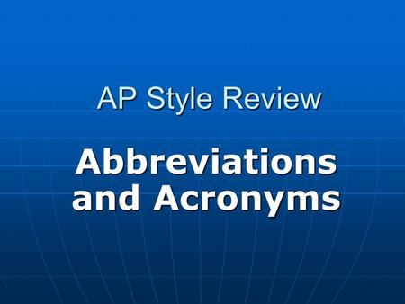 AP Style Review Abbreviations and Acronyms. In General… Abbreviations and Acronyms Acronyms are abbreviations that are pronounced as a word, such as NASA,