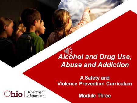 1 Alcohol and Drug Use, Abuse and Addiction A Safety and Violence Prevention Curriculum Module Three.