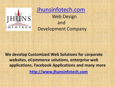 Jhunsinfotech.com Web Design and Development CompanyJhunsinfotech.com We develop Customized Web Solutions for corporate websites, eCommerce solutions,