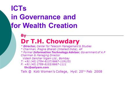 ICTs in Governance and for Wealth Creation By Dr T.H. Chowdary * Director, Center for Telecom Management & Studies * Chairman, Pragna Bharati (Intellect.