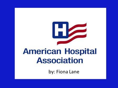 By: Fiona Lane. History The AHA was founded in 1898 The AHA provides education for health care leaders and is a source of information on health care issues.