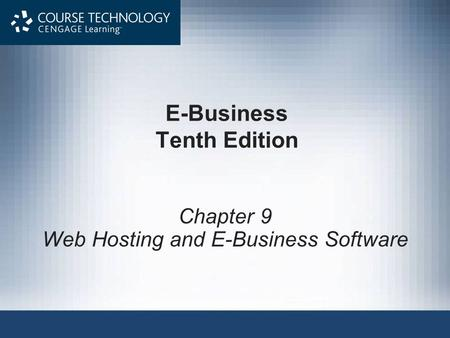 E-Business Tenth Edition Chapter 9 Web Hosting and E-Business Software.