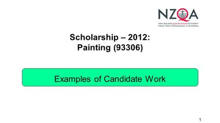 1 Scholarship – 2012: Painting (93306) Examples of Candidate Work.