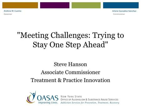 Meeting Challenges: Trying to Stay One Step Ahead Steve Hanson Associate Commissioner Treatment & Practice Innovation.
