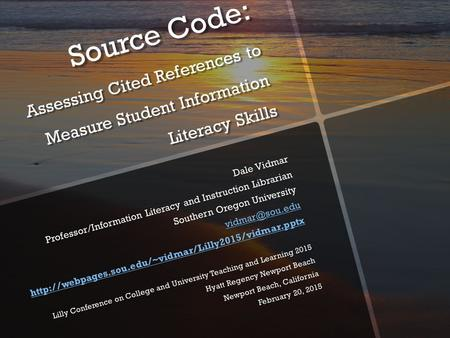 Source Code: Assessing Cited References to Measure Student Information Literacy Skills Dale Vidmar Professor/Information Literacy and Instruction Librarian.