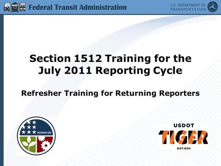 Section 1512 Training for the July 2011 Reporting Cycle Refresher Training for Returning Reporters.
