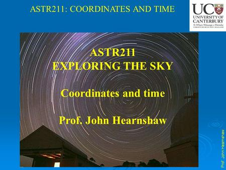 ASTR211 EXPLORING THE SKY Coordinates and time Prof. John Hearnshaw.