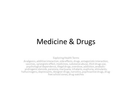 Medicine & Drugs Exploring Health Terms Analgesics, additive interaction, side effects, drugs, antagonistic interaction, vaccines, synergistic effect,