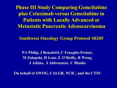 Phase III Study Comparing Gemcitabine plus Cetuximab versus Gemcitabine in Patients with Locally Advanced or Metastatic Pancreatic Adenocarcinoma Southwest.