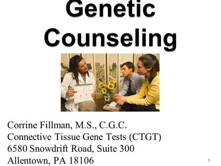 Corrine Fillman, M.S., C.G.C. Connective Tissue Gene Tests (CTGT) 6580 Snowdrift Road, Suite 300 Allentown, PA 18106 1.