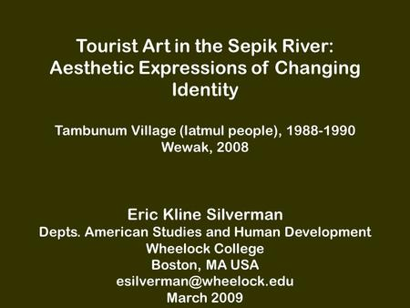 Tourist Art in the Sepik River: Aesthetic Expressions of Changing Identity Tambunum Village (Iatmul people), 1988-1990 Wewak, 2008 Eric Kline Silverman.