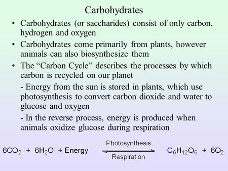 Carbohydrates Carbohydrates (or saccharides) consist of only carbon, hydrogen and oxygen Carbohydrates come primarily from plants, however animals can.