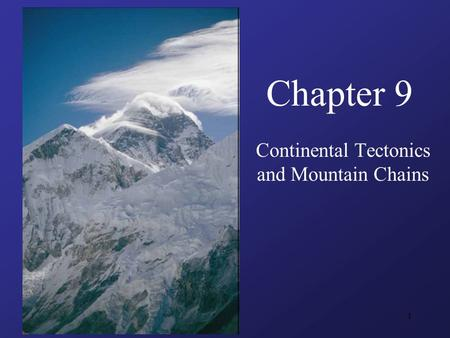 1 Chapter 9 Continental Tectonics and Mountain Chains.