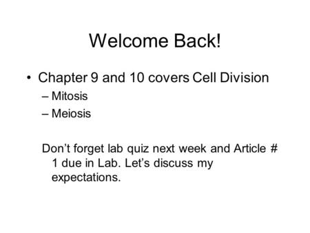 Welcome Back! Chapter 9 and 10 covers Cell Division Mitosis Meiosis