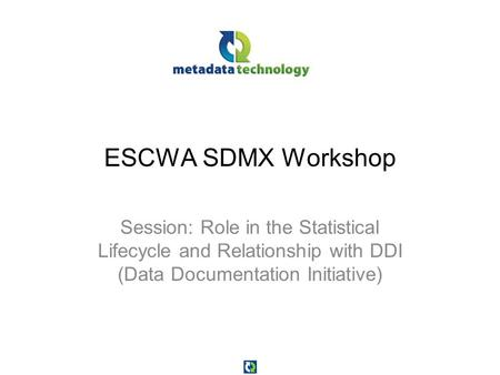 ESCWA SDMX Workshop Session: Role in the Statistical Lifecycle and Relationship with DDI (Data Documentation Initiative)