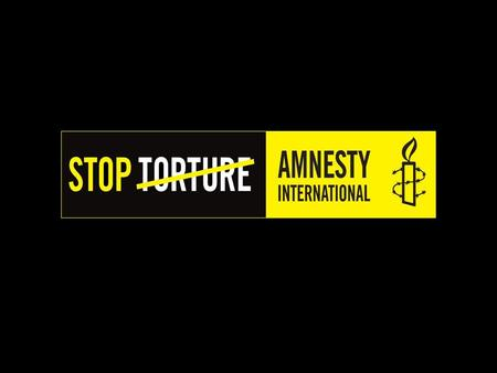 AMNESTY INTERNATIONAL ON TORTURE In 1977, Amnesty International won the Nobel Peace Prize for our work to secure freedom and justice, including to stop.