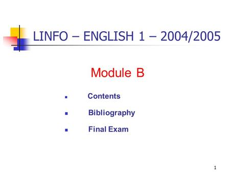 1 LINFO – ENGLISH 1 – 2004/2005 Module B Contents Bibliography Final Exam.