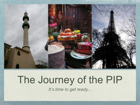 The Journey of the PIP It's time to get ready....
