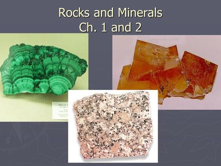 Rocks and Minerals Ch. 1 and 2