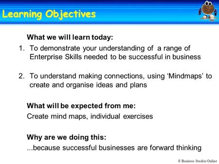 © Business Studies Online Learning Objectives What we will learn today: 1.To demonstrate your understanding of a range of Enterprise Skills needed to be.