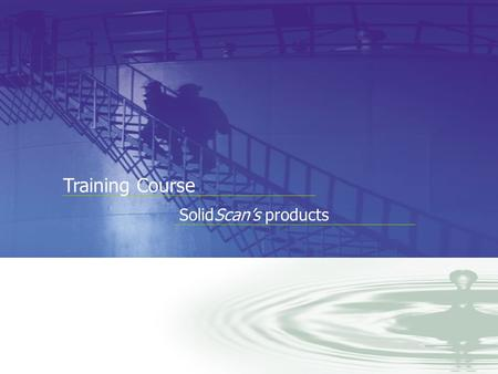 You can Measure the Benefits… Training Course SolidScan's products.
