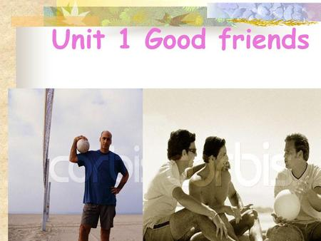 Unit 1 Good friends The items you can use: a knife a box of matches a mirror a radio a frying pan a gun a hammer a book a saw an umbrella a rope a compass.