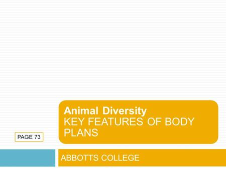 Animal Diversity KEY FEATURES OF BODY PLANS ABBOTTS COLLEGE PAGE 73.