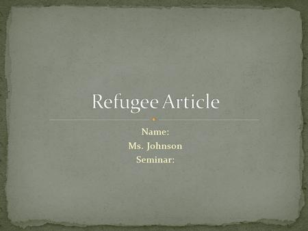 Name: Ms. Johnson Seminar:. *IN FULL SENTENCES, ANSWER THE FOLLOWING: -WHERE IS THE COUNTRY LOCATED? -HOW MANY PEOLE LIVE THERE? -WHO IS IN CHARGE OF.